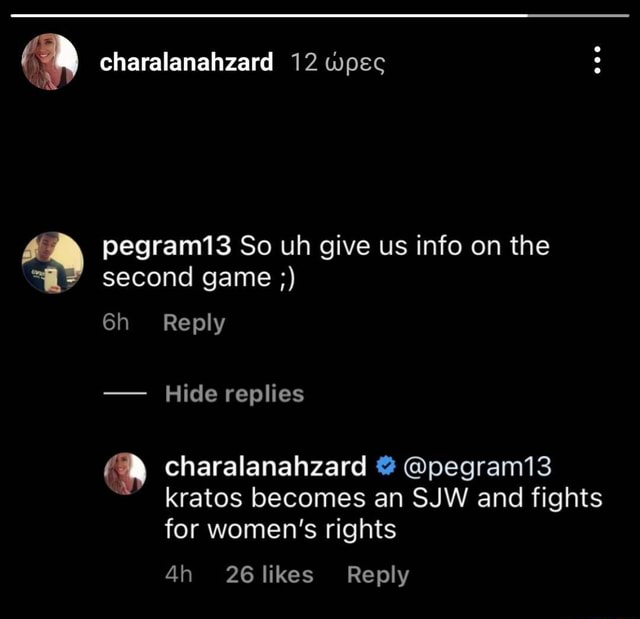 Charalanahzard 12 woec pegram13 So uh give us info on the second game Reply Hide replies charalanahzard pegram13 kratos becomes an SJW and fights for women's rights 26 likes Reply memes