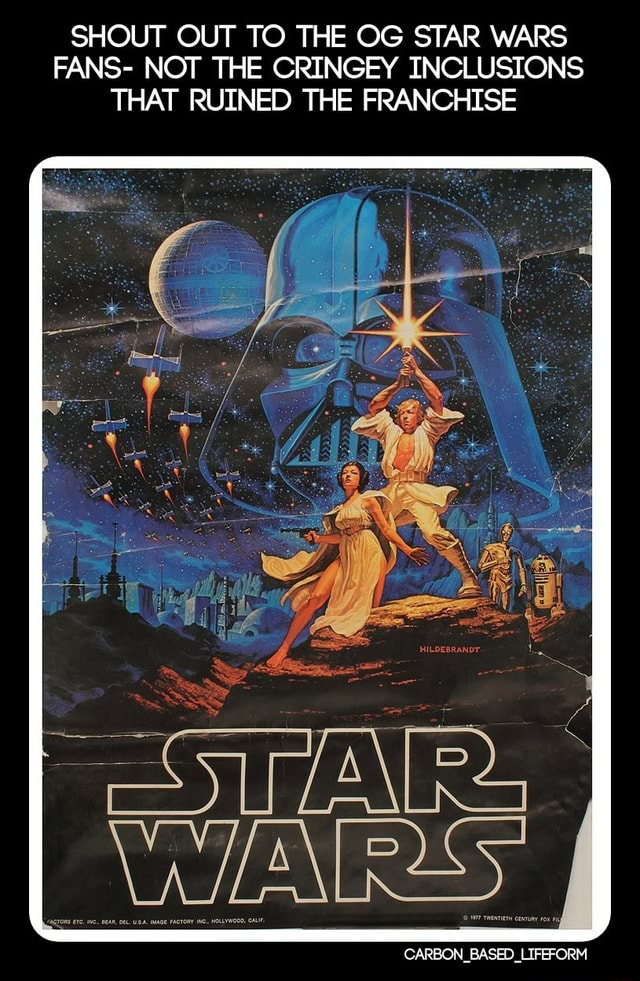 SHOUT OUT TO THE OG STAR WARS FANS NOT THE CRINGEY INCLUSIONS THAT RUINED THE FRANCHISE CARBON BASED LIFEFORM memes