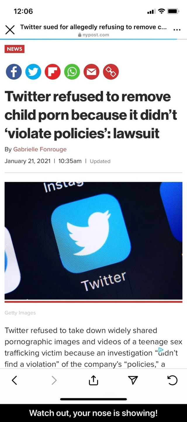 Al 4 Twitter sued for allegedly refusing to remove c 000000 Twitter refused to remove child porn because it didn't violate policies' lawsuit By Gabrielle Fonrouge January 21, 2021 10 35am I Updated Getty Images Twitter refused to take down widely shared pornographic images and of a teenage sex trafficking victim because an investigation uidn't find a violation of the company's policies, a Watch out, your nose is showing  Watch out, your nose is showing memes