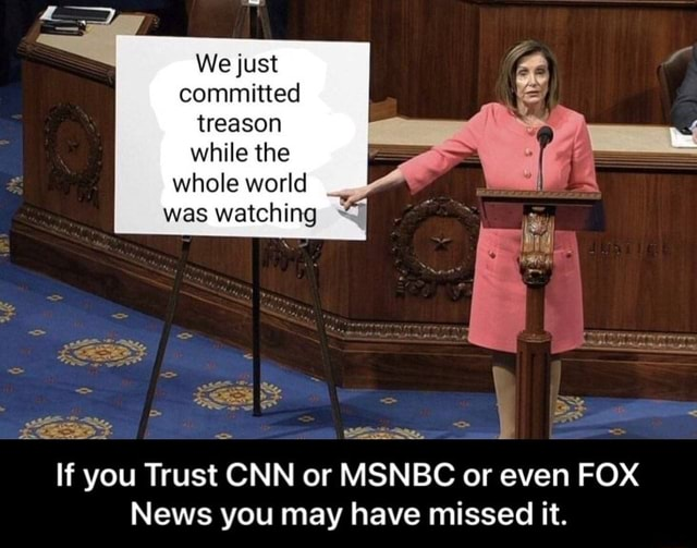 We Just committed treason while the whole world was watching If you Trust CNN or MSNBC or even FOX News you may have missed it. If you Trust CNN or MSNBC or even FOX News you may have missed it meme