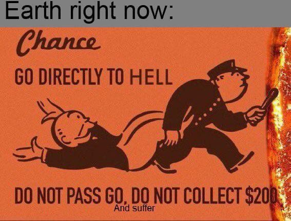 Earth night now Chance GO DIRECTLY TO HELL DO NOT PASS GO, DO NOT COLLECT Any ujftee memes