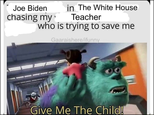 Joe Biden in The White House chasing my Teacher who is trying to save me Give Me The Chili memes