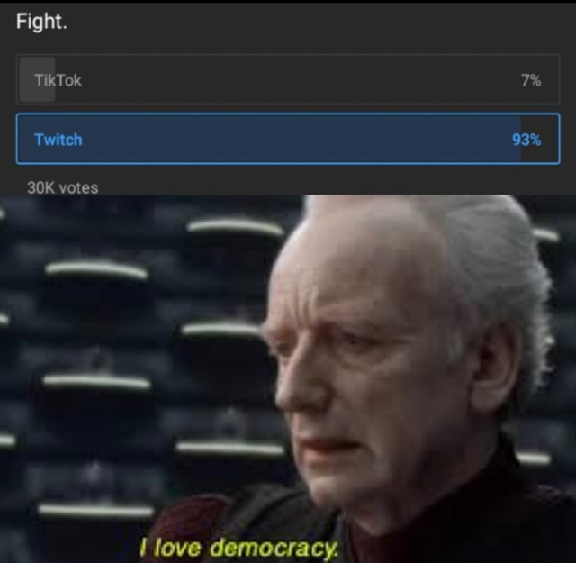 Fight. TikTok Twitch votes 93% love democracy meme