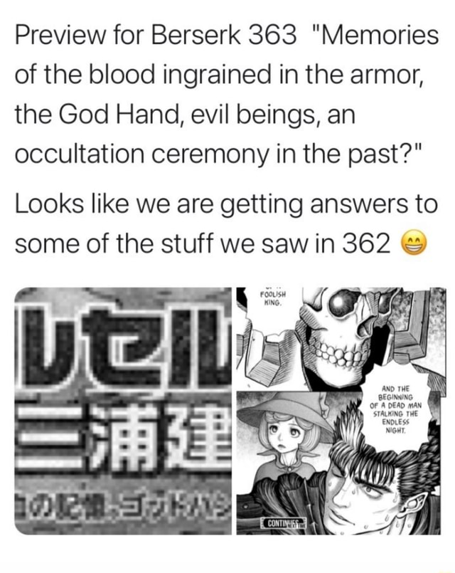 Preview for Berserk 363 Memories of the blood ingrained in the armor, the God Hand, evil beings, an occultation ceremony in the past Looks like we are getting answers to some of the stuff we saw in 362 and fore memes