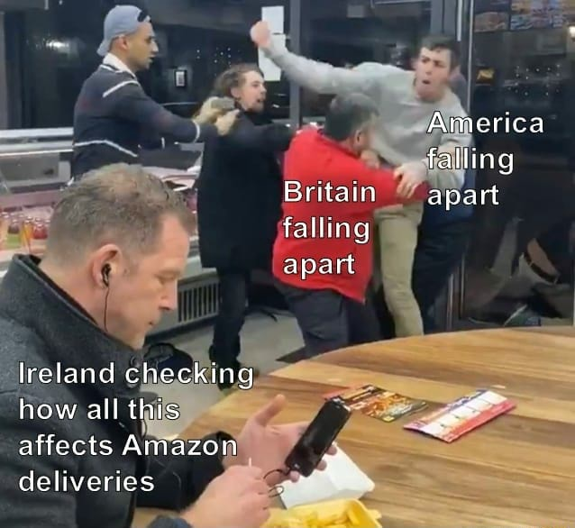 America falling Britain apart falling apart Ireland checking how all this affects Amazon deliveries ww meme