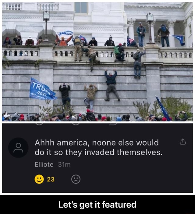 Ahhh america, noone else would do it so they invaded themselves. Elliote 23 Let's get it featured Let's get it featured meme