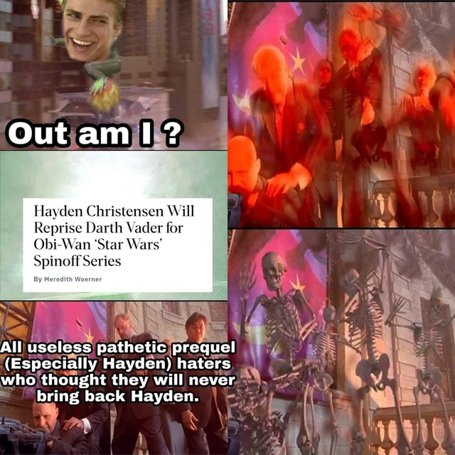Out Hayden Christensen Will Reprise Darth Vader for Obi Wan Star Wars Spinotf Series By Meredith Woerner oN All equel who thought they will never bring back Hayden memes