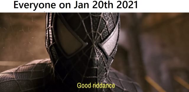 Everyone on Jan 20th 2021 I Good riddance memes