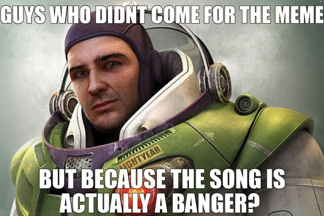 GUYS WHO DIDNT COME FOR THE MEME ag BUT BECAUSE THE SONG IS ACTUALIY A RANRERD