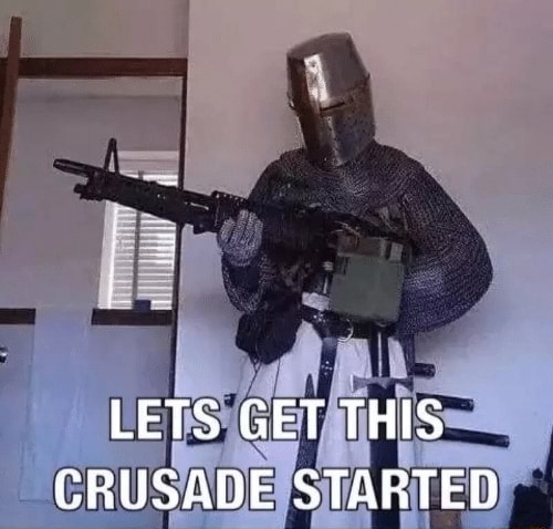 LETS GET THIS CRUSADE STARTED memes