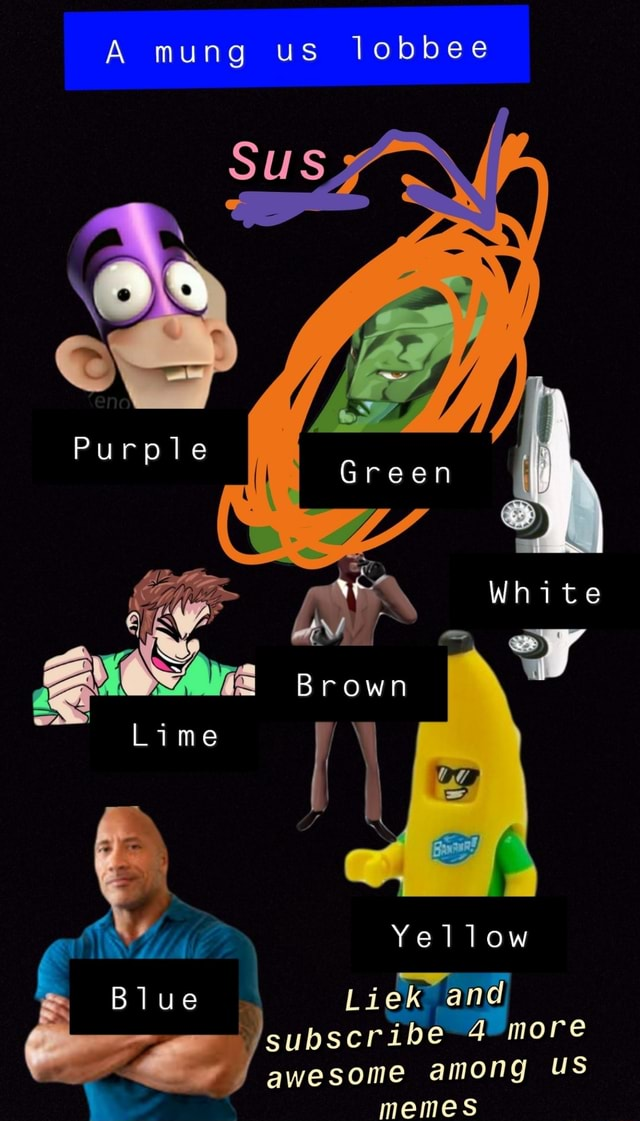 A mung us lobbee SUS Green Brown Lime Purple Yellow Blue Liek and subscribe more awesome among US memes