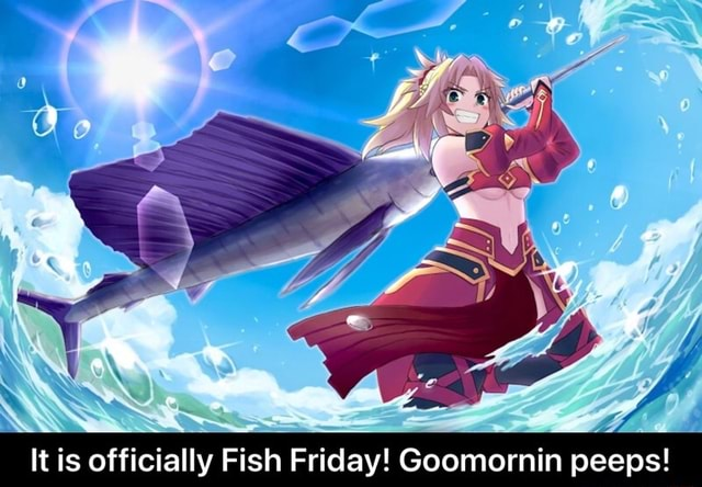 It is officially Fish Friday Goomornin peeps It is officially Fish Friday Goomornin peeps memes