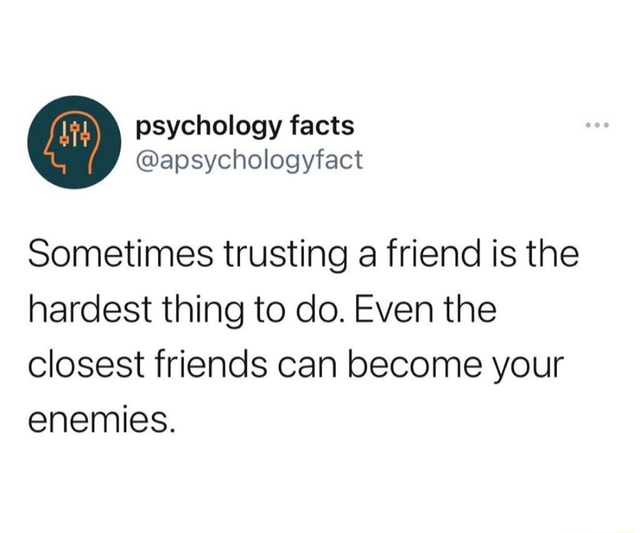 Sometimes trusting a friend is the hardest thing to do. Even the closest friends can become your enemies meme