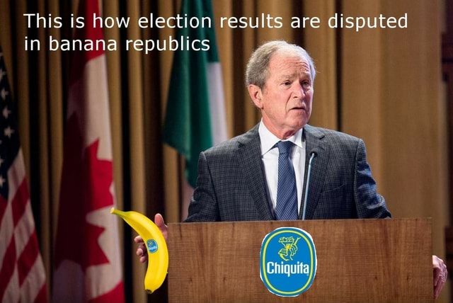 This is how election results are disputed in banana republics Chiquita meme