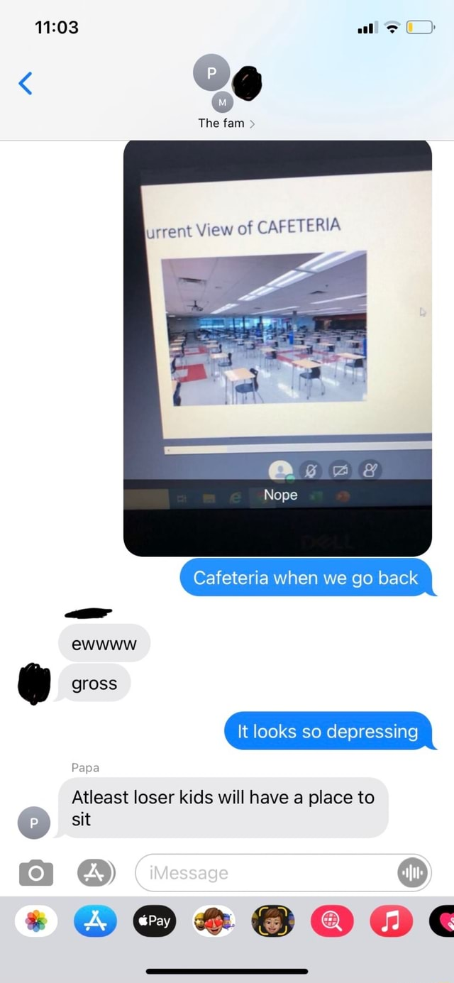 Al The fam  urrent View of CAFETERIA Nope Cafeteria when we go back ewwww gross Papa It looks so depressing Atleast loser kids will have a place to wy sit meme