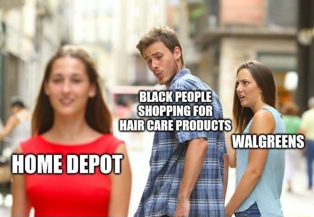 BLACK PEOPLE * SHOPPING FOR HAIR CARE PRODUCTS WALGREENS HOME DEPOT memes