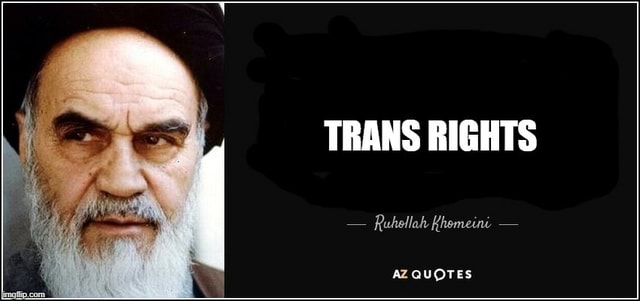TRANS RIGHTS  Ruhollah Khemeint  AZ QUOTES meme