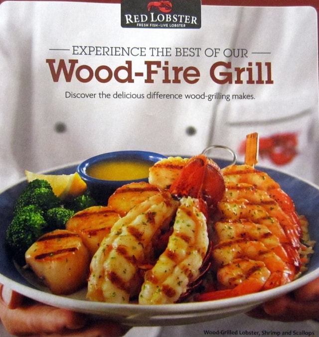 RED LOBSTER EXPERIENCE THE BEST OF OUR  Wood Fire difference Grill wood grilling makes. Discover the dele ious difference wood grilling makes memes