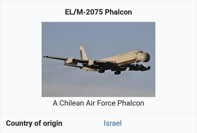 Phaleon Chilean Air Force Phalcon Country of origin Israel memes