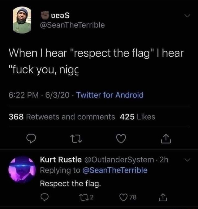 Veas SeantTheterrible When I hear respect the flag I hear fuck you, PM   Twitter for Android Kurt Rustle OutlanderSystem Replying to SeanTheTerrible Respect the flag memes