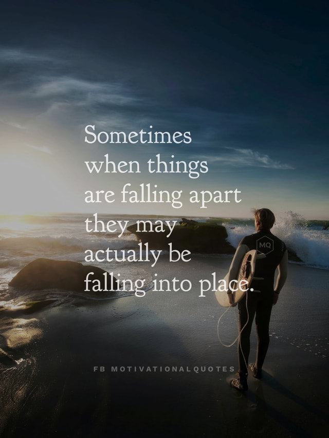 Sometimes when things are falling apart theymay* actually be sinto FB MOTIVATIONAL QUOTES memes