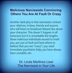 Malicious Narcissists Convincing Others You Are At Fault Or Crazy Your dat ply that and contact anyone Your wil to fende and anyone bout wil iaten to bosdeat bout your character. Th doesnt happen te na Unstances these bot it ieromaiaie te lngths these you put you and exceed torah you put you are and lead others to yosre you need lnmediate been prychit lp you ave beenunstabla et, Dr. Linda Martinez Lewi The Narissis in Your Life meme