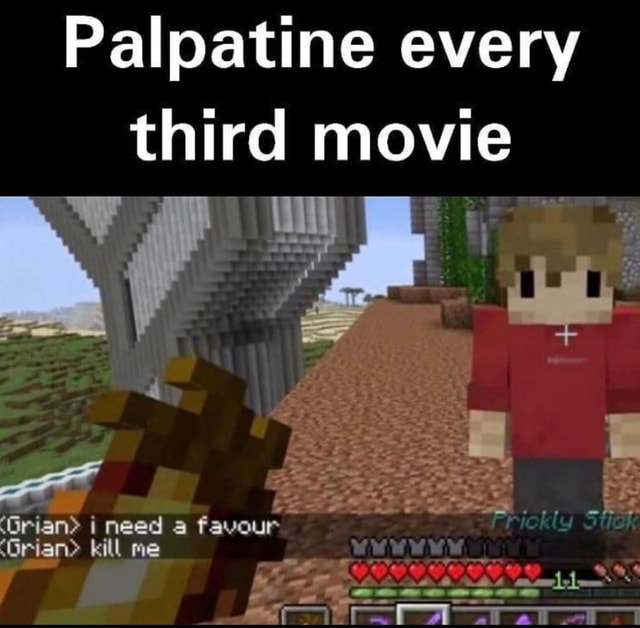 Palpatine every dali third movie Grian i need favour Grian kill me rrickly memes