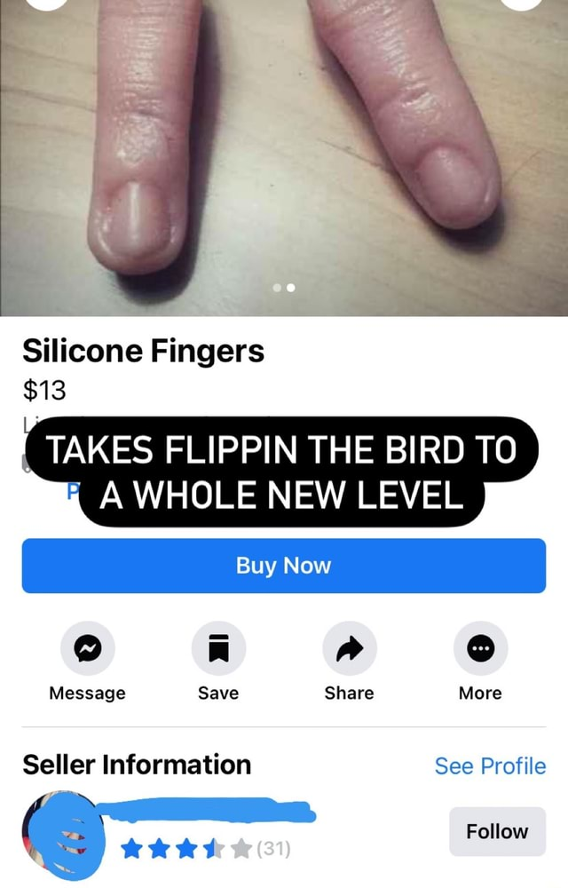 Silicone Fingers $13 TAKES FLIPPIN THE BIRD TO A WHOLE NEW LEVEL I Buy Now Message Save Share More Seller Information See Profile Follow memes