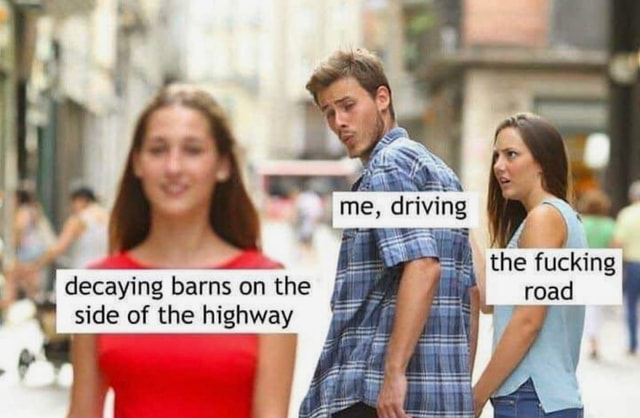 The fucking road decaying barns on the I side of the highway memes
