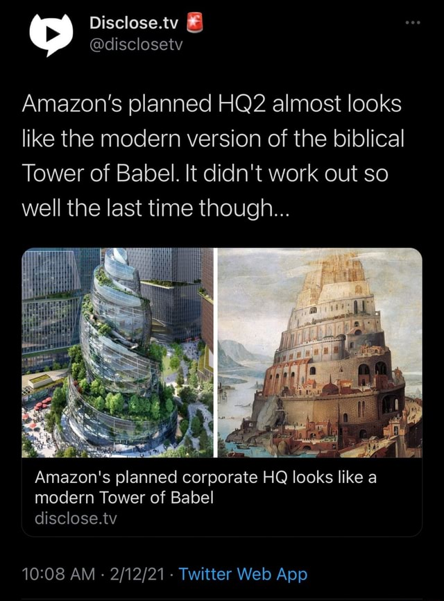 Disclose.tv disclosetv Amazon's planned almost looks like the modern version of the biblical Tower of Babel. It didn't work out so well the last time though Amazon's planned corporate HQ looks like a modern Tower of Babel disclose.tv meme