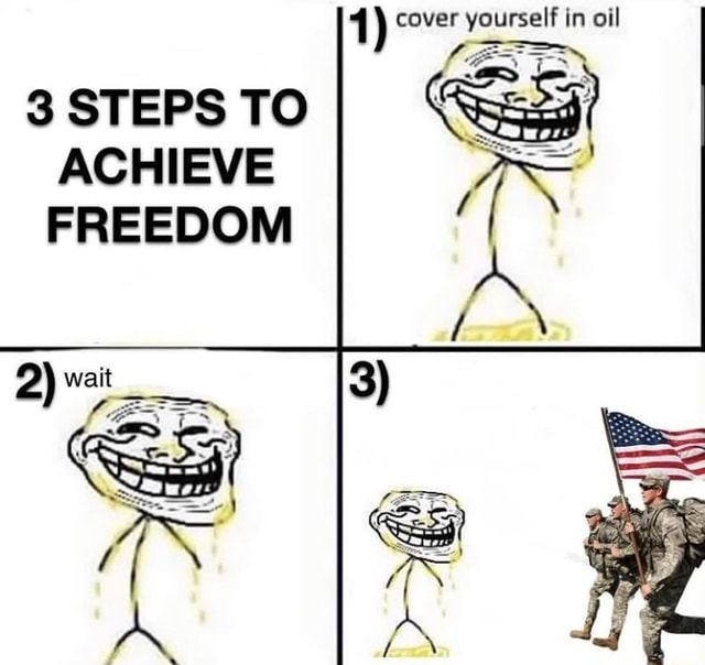 1 cover yourself in oil 3 STEPS TO ACHIEVE FREEDOM memes
