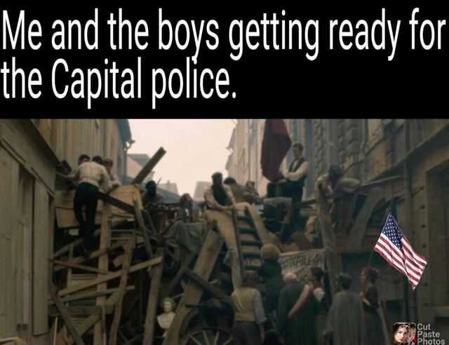 Me and the boys getting ready for the Capital police. cut Paste Photos memes