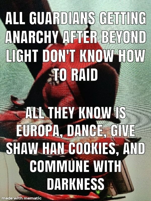 ALL GUARDIANS GETT ANARCHY AFTE D LIGHT DON'T KNOW HOW RAID ALL THEY KNOW EUROPA, DANCE GIVE SHAW HAN COOKIES, AND COMMUNE WITH DARKNESS made with memate memes