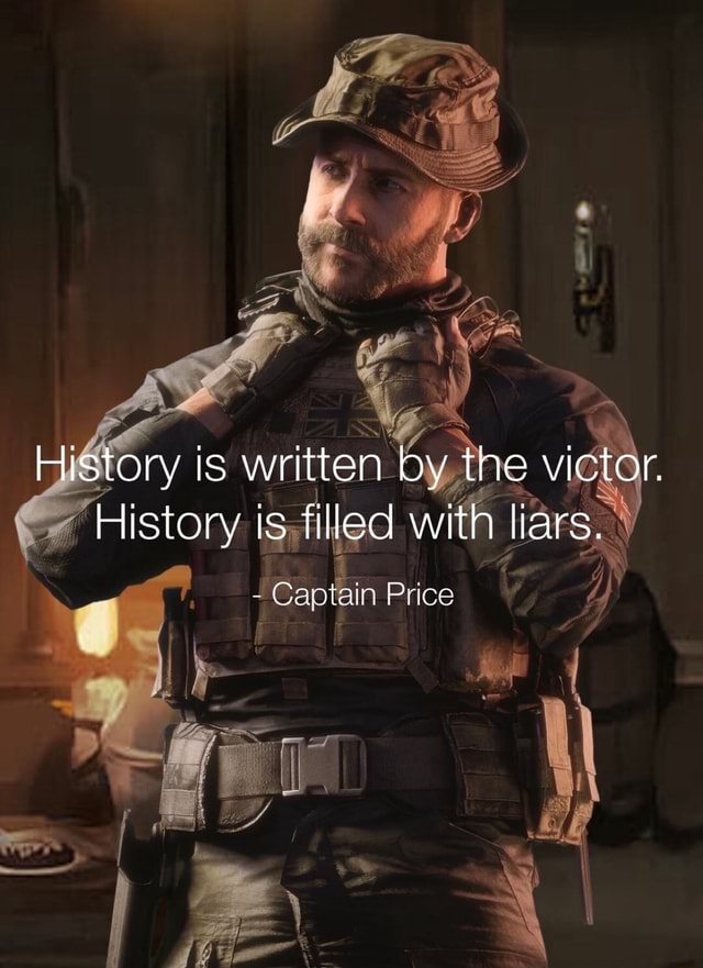 History is written by the victor. History is filled with liars.  in Price memes
