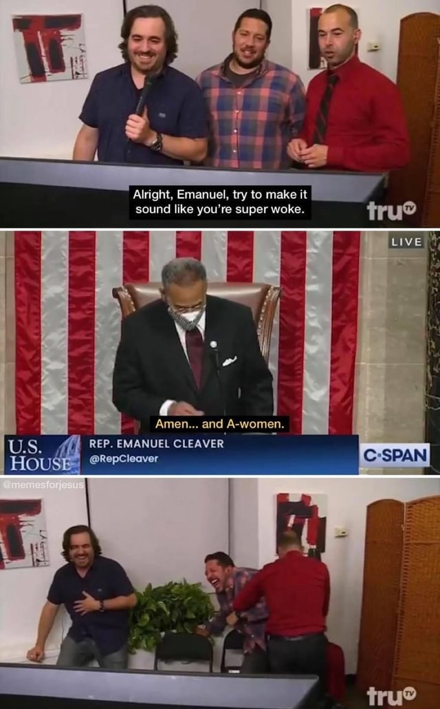 Alright, Emanuel, try to make it sound like you're super woke. I LIVE Amen and women, REP. EMANUEL CLEAVER US. RepCleaver CSAAN House I RepCleaver meme