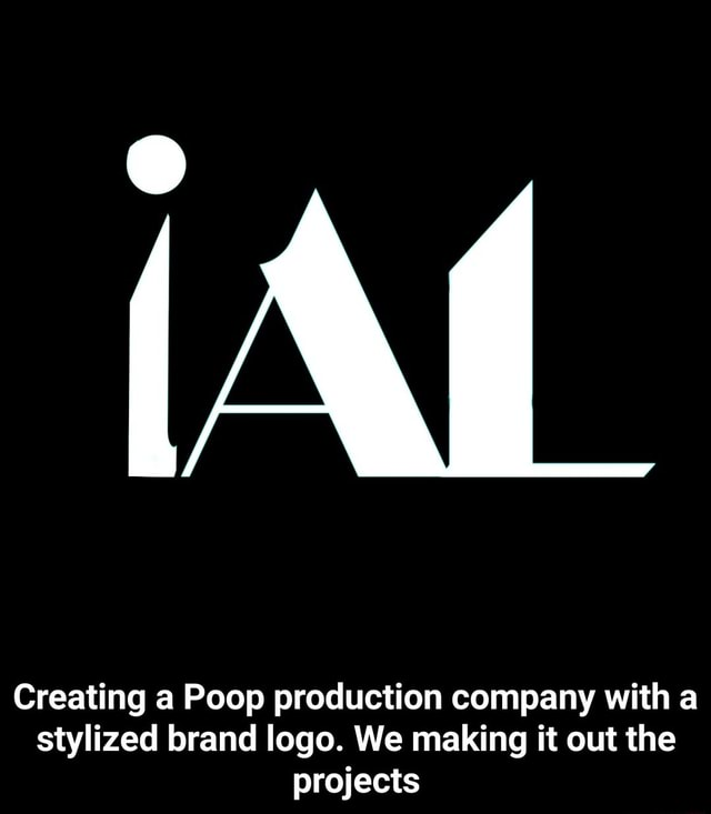 Creating a Poop production company with a stylized brand logo. We making it out the projects Creating a Poop production company with a stylized brand logo. We making it out the projects memes