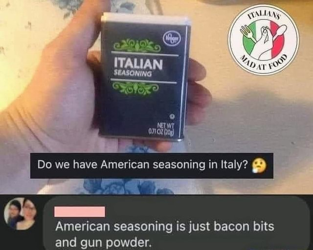 Do we have American seasoning in Italy American seasoning is just bacon bits and gun powder memes