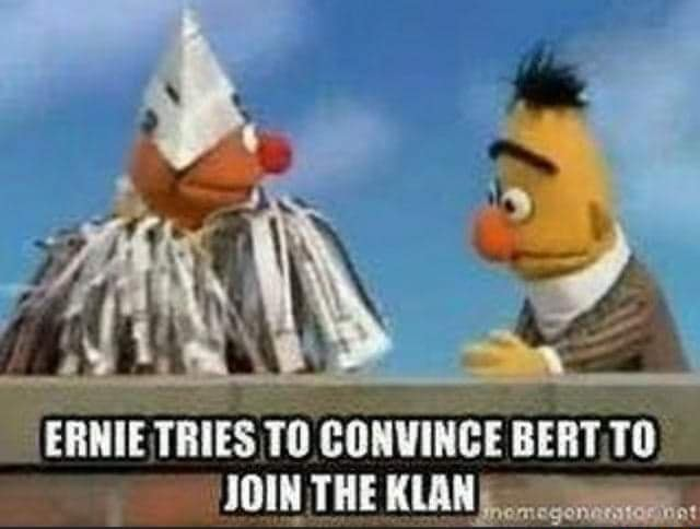 ERNIE TRIES TO CONVINCE BERT,T0 JOIN THE KLAN meme