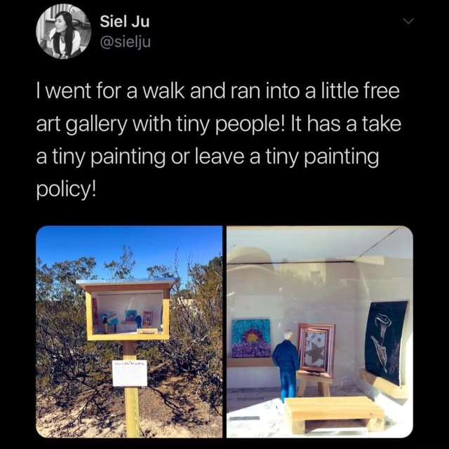 Siel Ju sielju I went for a walk and ran into a little free art gallery with tiny people It has a take a tiny painting or leave a tiny painting policy memes