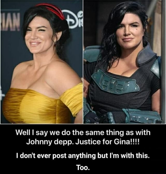 Well say we do the same thing as with Johnny depp. Justice for Gina   I do not ever post anything but I'm with this. Too.  Too meme