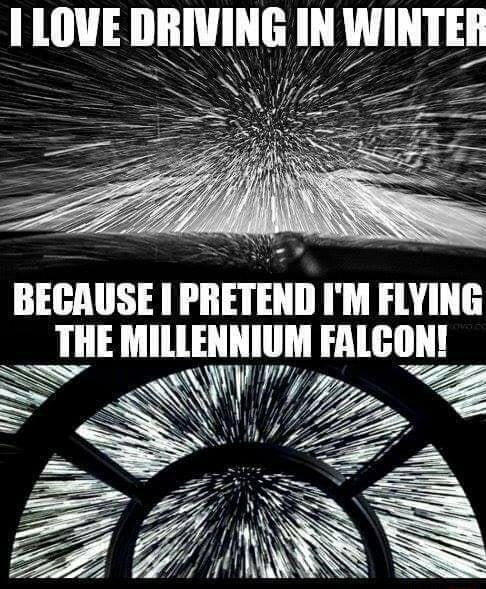 LOVE DRIVING IN WINTED BECAUSE PRETEND I'M FLYING THE MILLENNIUM FALCON memes