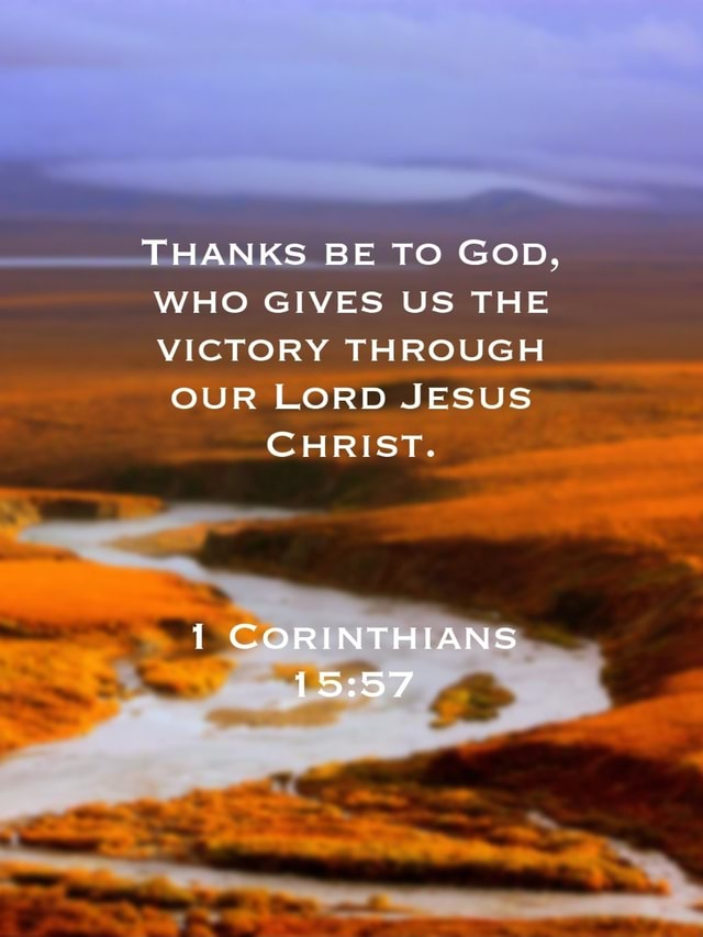 THANKS BE TO GOD, WHO GIVES US THE VICTORY THROUGH OUR LORD JESUS CHRIST. 1 CORINTHIANS memes