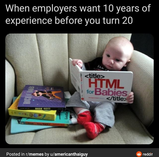 When employers want 10 years of experience before you turn 20 Posted in by reddit memes