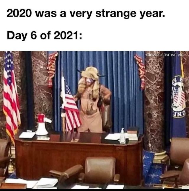 2020 was a very strange year. Day 6 of 2021 meme