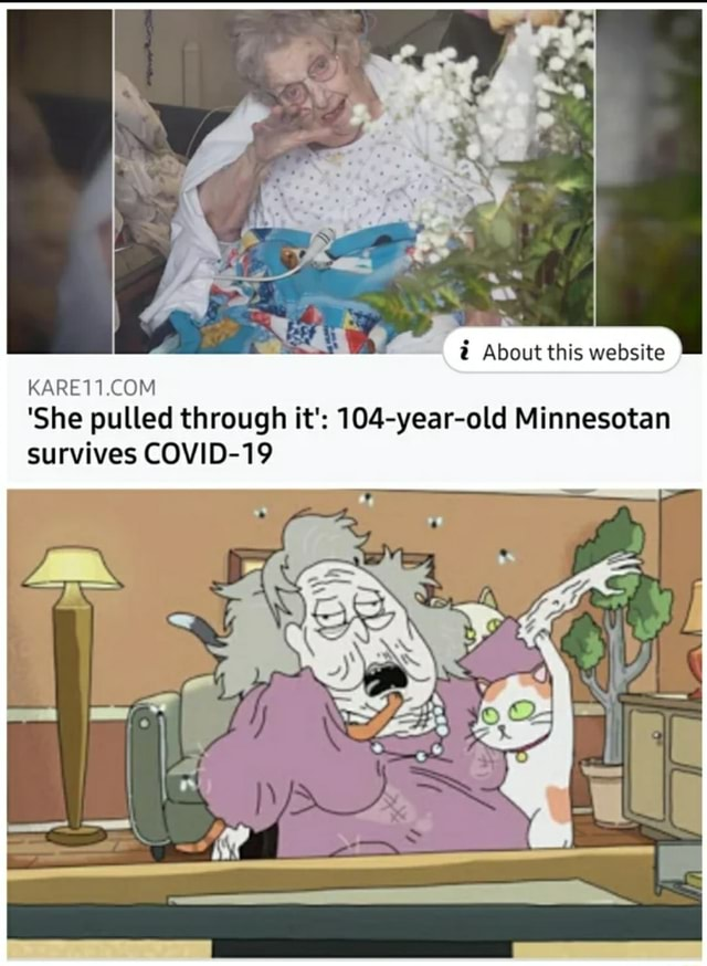 And About this website COM She pulled through it 104 year old Minnesotan survives COVID 19 memes