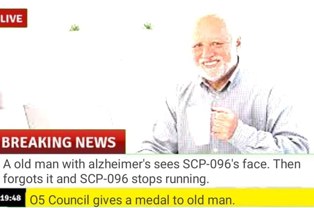 LIVE BREAKING NEWS I A old man with alzheimer's sees SCP 096's face. Then forgots it and SCP 096 stops running. I OS Council gives a medal to old man meme