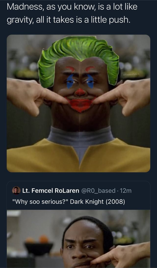 CaptainPeterG on Twitter Madness, as you know, is a lot like gravity, all it takes is a little push. Lt. Femcel RoLaren RO based Why soo serious Dark Knight 2008 meme