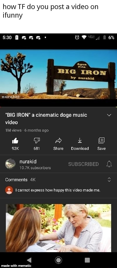 How TF do you post a on funny BiG IRON by nurakia BIG IRON a cinematic doge music views 6 months ago aA 681 Share Download Save nurakid 10.7K subscribers Comments I cannot express how happy this made me. sate memes