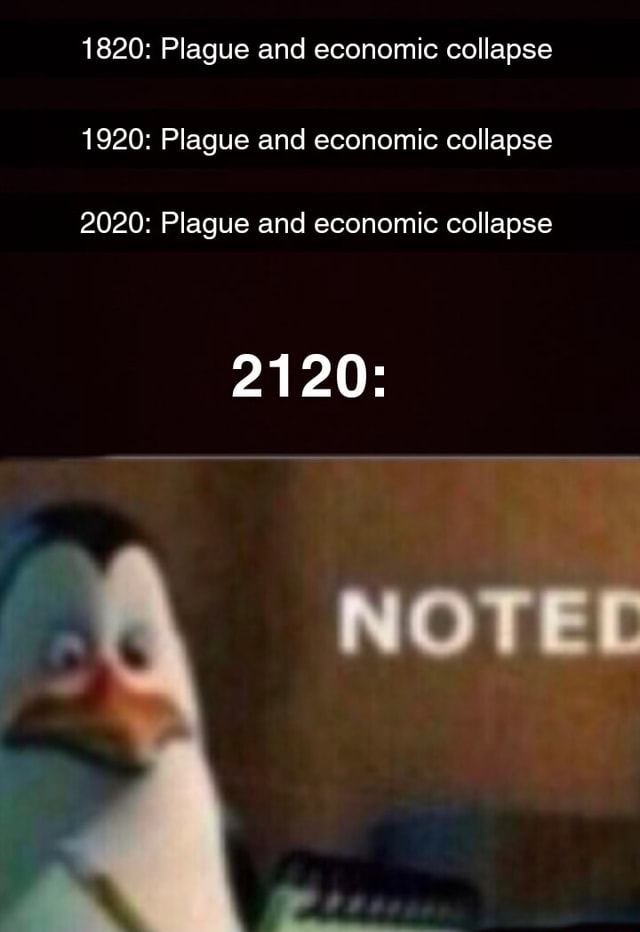 1820 Plague and economic collapse 1920 Plague and economic collapse 2020 Plague and economic collapse 2120 NOTEL memes