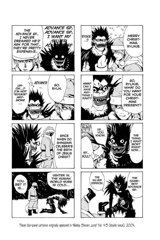 AOVANCE SP, AOVANCE SP, THE ADVANCE SP I NEVER DREAMED HE'D ASK FOR THAT I THEY'RE PRETTY EXPENSIVE MERRY CHRIST MAS, RYUKIE. SO, RYUKIE, I WHAT DO YOU WANT FOR YOUR CHRIST SINCE WHEN DO SHINIGAMI CELEBRATE THE BIRTH OF JESUS CHRIST THE HUMAN WORLD SURE IS COLD These four panel cartoons originally appeared in Weekly Shonen Jump Vol. 4 5 Cdouble issue, Z004 memes